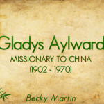 Gladys Aylward, Missionary to China – Small Woman but Big Life – Faith Stories You Won't Forget Series