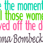 If I Had My Life To Live Over – Erma Bombeck