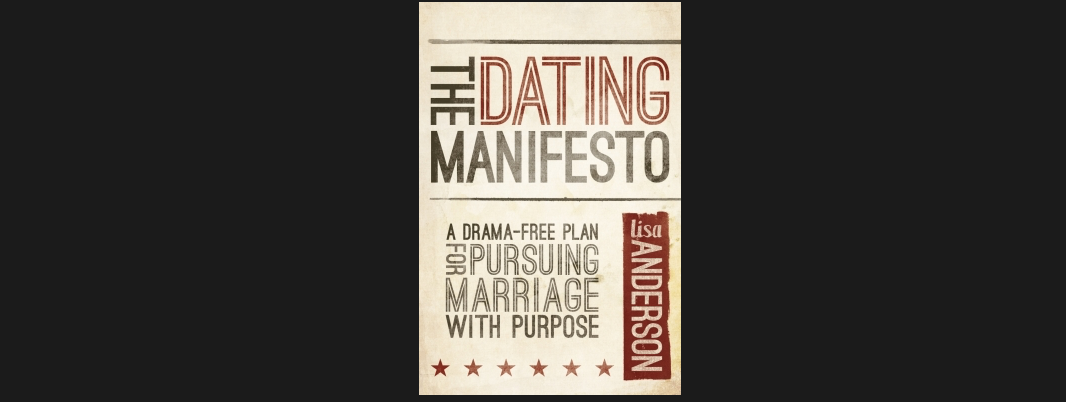 dating manifesto Your attitudes about marriage and the path to marriage are wrong some of them you've inherited and some you've simply bought—hook, line, and sinker—or made.