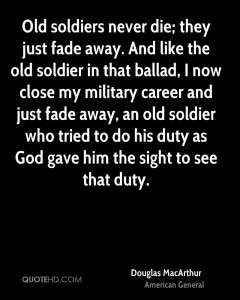 douglas-macarthur-quote-old-soldiers-never-die-they-just-fade-away QUOTEHD.com