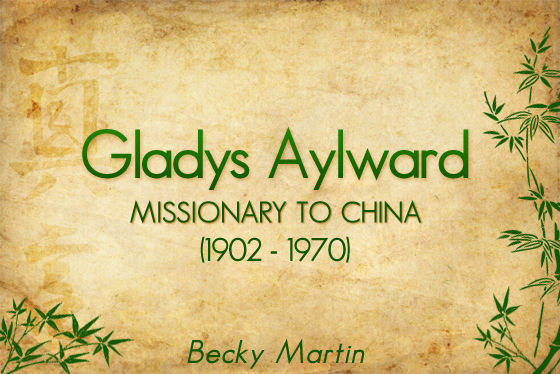 Gladys Aylward - Missionary to China